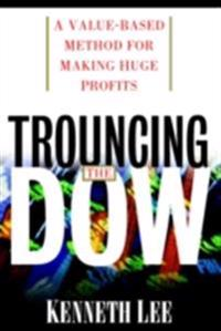 Trouncing the Dow: A Value-Based Method for Making Huge Profits in the Stock Market