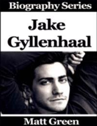 Jake Gyllenhaal - Biography Series