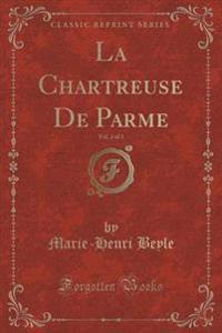 La Chartreuse de Parme, Vol. 2 of 3 (Classic Reprint)