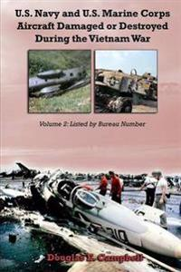 U.S. Navy and U.S. Marine Corps Aircraft Damaged or Destroyed During the Vietnam War. Volume 2: Listed by Bureau Number