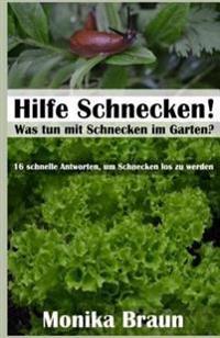 Hilfe Schnecken! Was Tun Mit Schnecken Im Garten?: 16 Schnelle Antworten, Um Schnecken Los Zu Werden.