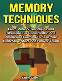 Memory Techniques - Learn Memory Techniques and Strategies for Concentration and Accelerated Learning to Keep Your Brain Agile, Sharp and Forever Young