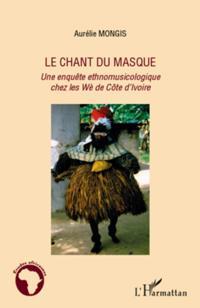 Le chant du masque - une enquete ethnomusicologique chez les