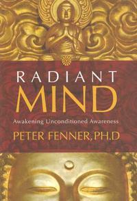 Radiant mind - awakening unconditional awareness