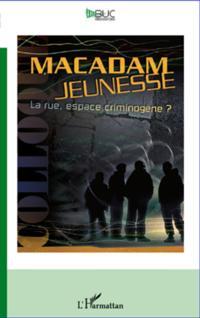 Macadam jeunesse : La rue, espace criminogene ?