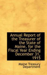 Annual Report of the Treasurer of the State of Maine, for the Fiscal Year Ending December 31, 1915
