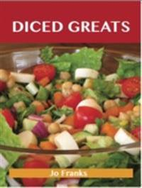 Diced Greats: Delicious Diced Recipes, The Top 90 Diced Recipes