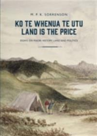 Ko Te Whenua Te Utu / Land is the Price