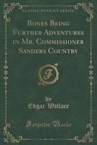 Bones Being Further Adventures in Mr. Commissioner Sanders Country (Classic Reprint)