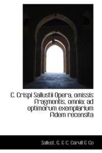 C. Crispi Sallustii Opera, Omissis Fragmentis, Omnia
