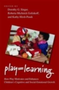 Play = Learning How Play Motivates and Enhances Children's Cognitive and Social-Emotional Growth