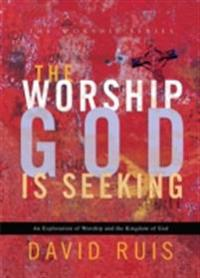 Worship God Is Seeking (The Worship Series)