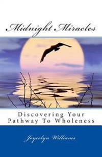 Midnight Miracles: Discovering Your Pathway to Wholeness