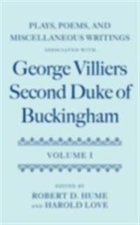 Plays, Poems, and Miscellaneous Writings associated with George Villiers, Second Duke of Buckingham Volume I