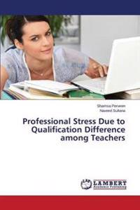 Professional Stress Due to Qualification Difference Among Teachers