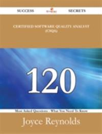 Certified Software Quality Analyst (CSQA) 120 Success Secrets - 120 Most Asked Questions On Certified Software Quality Analyst (CSQA) - What You Need To Know