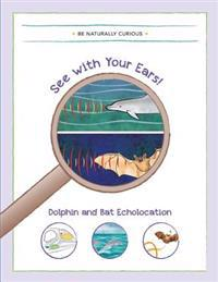 See with Your Ears!: Dolphin and Bat Echolocation