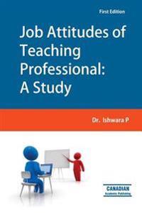 Job Attitudes of Teaching Professional: A Study