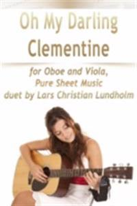 Oh My Darling Clementine for Oboe and Viola, Pure Sheet Music duet by Lars Christian Lundholm