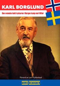 Karl Borglund - Den svenske boktryckaren i Norges kamp mot Hitler