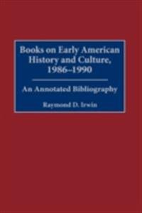 Books on Early American History and Culture, 1986-1990: An Annotated Bibliography