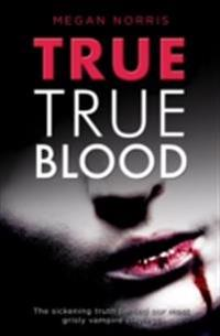 True True Blood: The Sickening Truth Behind Our Most Grisly Vampire Slayings