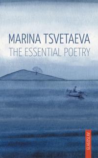 Marina Tsvetaeva: The Essential Poetry