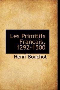 Les Primitifs Fran Ais, 1292-1500