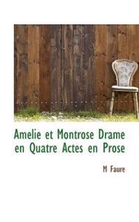 Amelie Et Montrose Drame En Quatre Actes En Prose