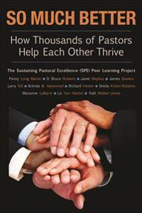 So Much Better: How Thousands of Pastors Help Each Other Thrive