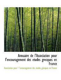 Annuaire De L'association Pour L'encouragement Des Etudes Grecques En France