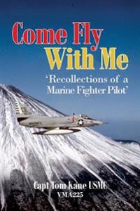 Come Fly with Me: 'Recollections of a Marine Fighter Pilot'