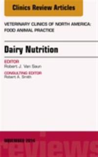 Dairy Nutrition, An Issue of Veterinary Clinics of North America: Food Animal Practice, E-Book