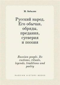 Russian People. Its Customs, Rituals, Legends, Traditions and Poetry