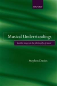 Musical Understandings: and Other Essays on the Philosophy of Music