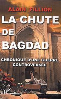 La chute de Bagdad : Chronique d'une guerre controversee