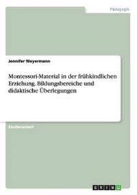 Montessori-Material in Der Fruhkindlichen Erziehung. Bildungsbereiche Und Didaktische Uberlegungen