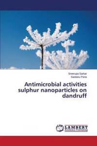 Antimicrobial Activities Sulphur Nanoparticles on Dandruff