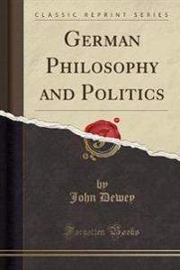 German Philosophy and Politics (Classic Reprint)