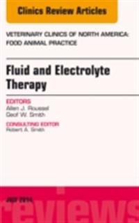 Fluid and Electrolyte Therapy, An Issue of Veterinary Clinics of North America: Food Animal Practice, E-Book