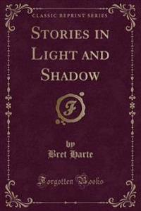Stories in Light and Shadow (Classic Reprint)