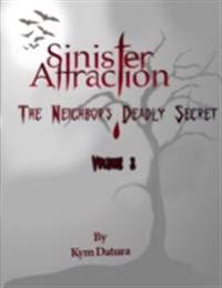 Sinister Attraction: The Neighbor's Deadly Secret Volume 3