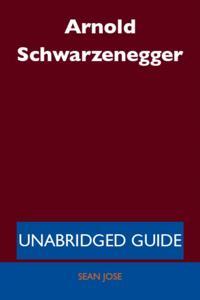 Arnold Schwarzenegger - Unabridged Guide