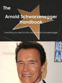 Arnold Schwarzenegger Handbook - Everything you need to know about Arnold Schwarzenegger