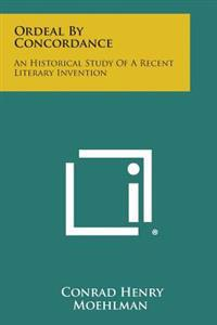 Ordeal by Concordance: An Historical Study of a Recent Literary Invention