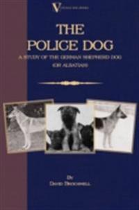 Police Dog: A Study Of The German Shepherd Dog (or Alsatian)