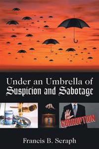 Under an Umbrella of Suspicion and Sabotage