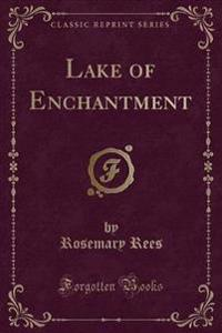 Lake of Enchantment (Classic Reprint)