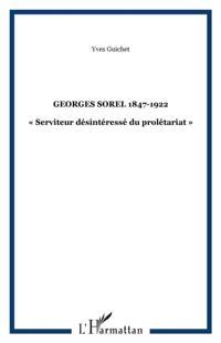 Georges sorel 1847-1922 :serviteur desin