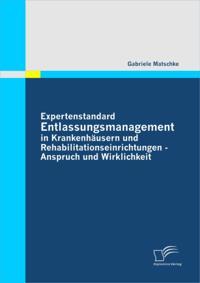 Expertenstandard Entlassungsmanagement in Krankenhausern und Rehabilitationseinrichtungen -  Anspruch und Wirklichkeit